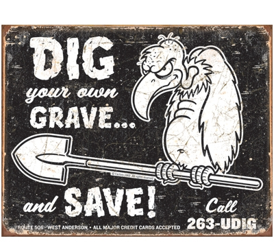 Dig Your Own Grave Metal Sign