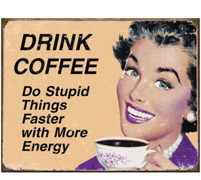 Drink Coffee Metal Sign