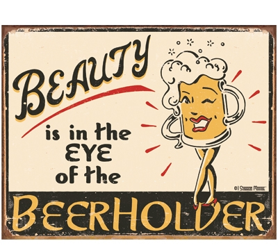 Beauty Is In Eye Of The Beerholder Metal Sign